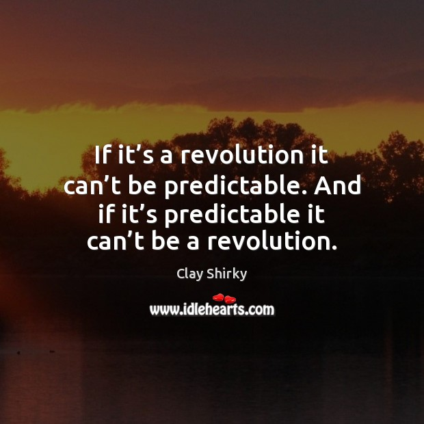If it's a revolution it can't be predictable. And if Image