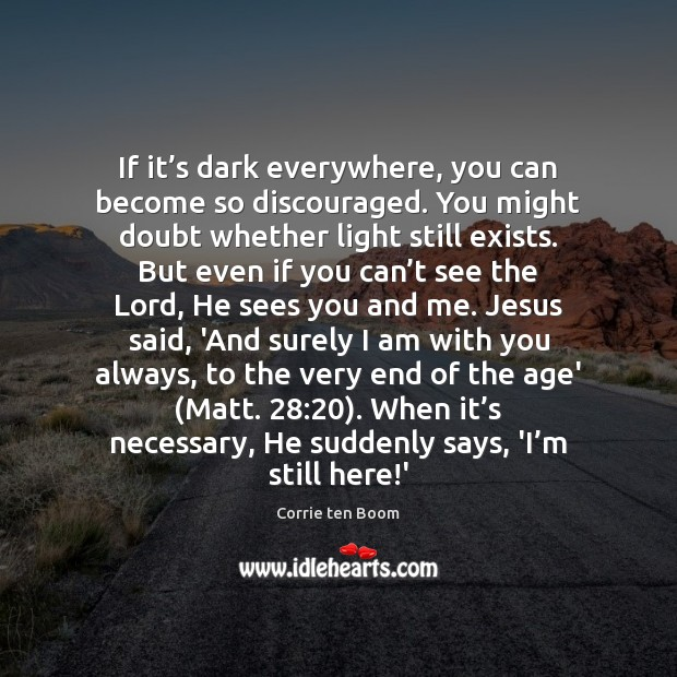 Image, If it's dark everywhere, you can become so discouraged. You might