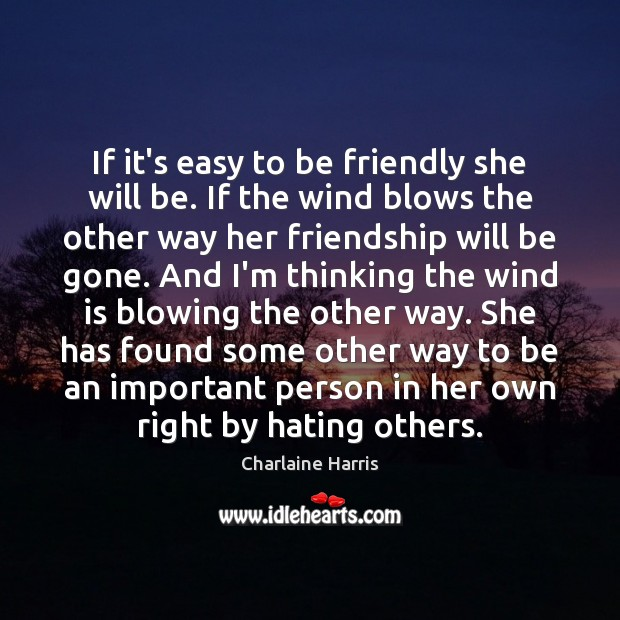 If it's easy to be friendly she will be. If the wind Charlaine Harris Picture Quote