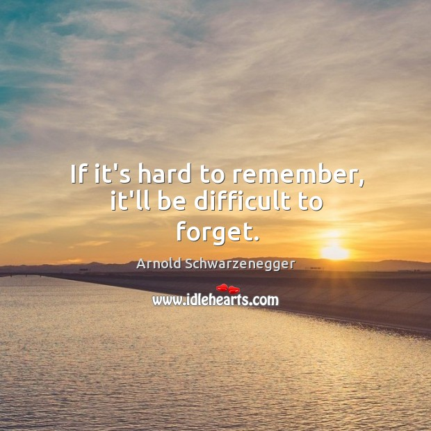 If it's hard to remember, it'll be difficult to forget. Image