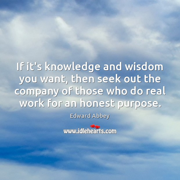 If it's knowledge and wisdom you want, then seek out the company Image