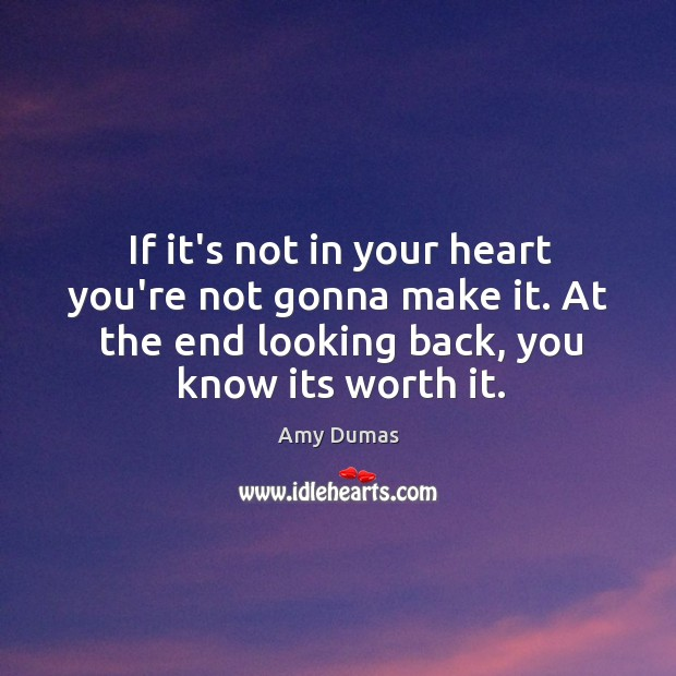 If it's not in your heart you're not gonna make it. At Image