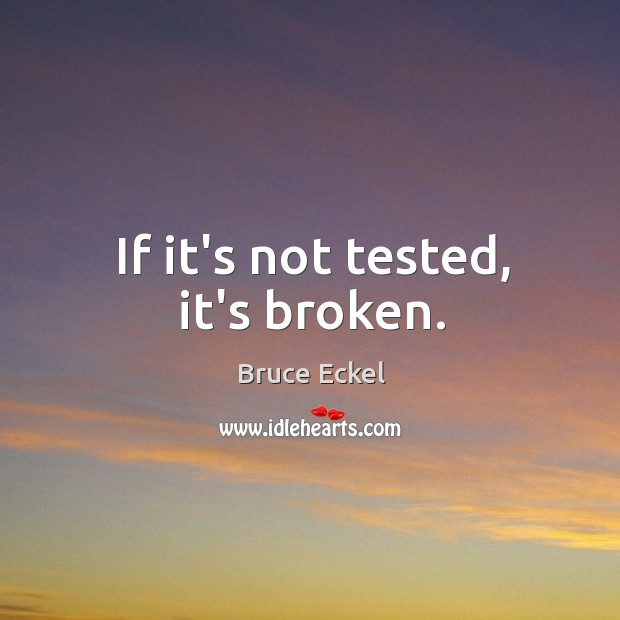 If it's not tested, it's broken. Image