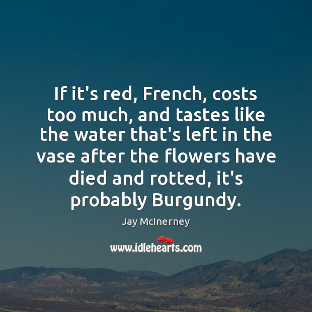 If it's red, French, costs too much, and tastes like the water Image