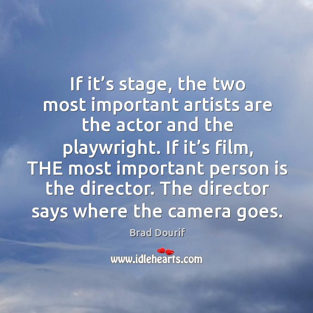 Image, If it's stage, the two most important artists are the actor and the playwright.