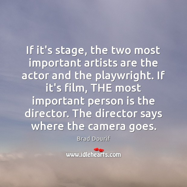 If it's stage, the two most important artists are the actor and Image