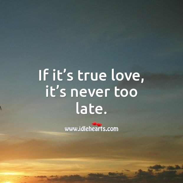 Image, If it's true love, it's never too late.