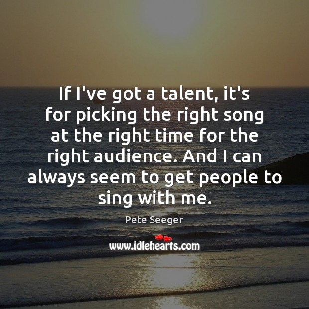 Image, If I've got a talent, it's for picking the right song at