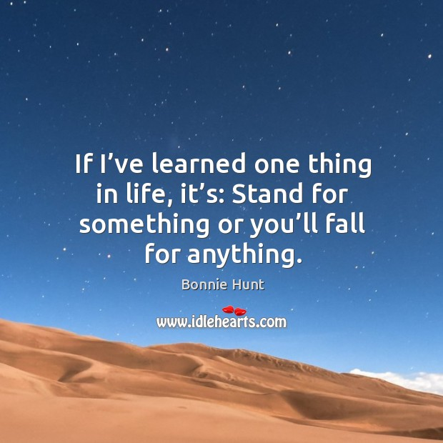 Image, If I've learned one thing in life, it's: stand for something or you'll fall for anything.