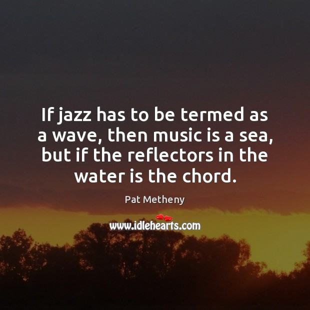 If jazz has to be termed as a wave, then music is Image