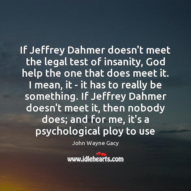 If Jeffrey Dahmer doesn't meet the legal test of insanity, God help Image