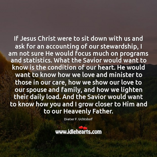 If Jesus Christ were to sit down with us and ask for Dieter F. Uchtdorf Picture Quote