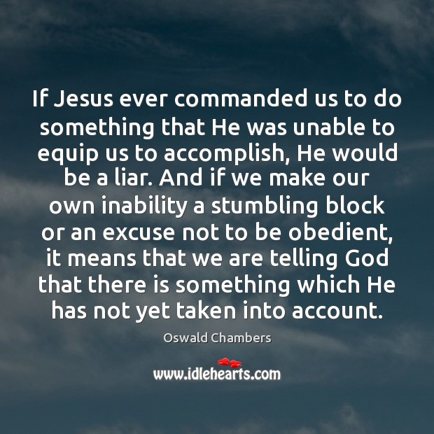 If Jesus ever commanded us to do something that He was unable Oswald Chambers Picture Quote