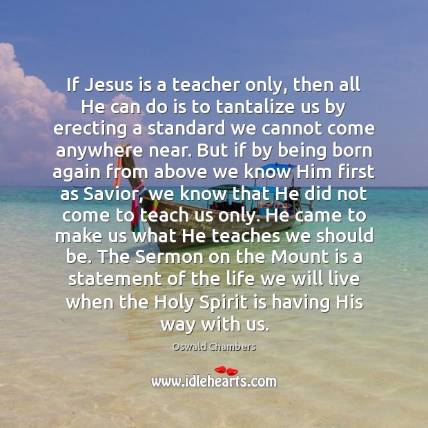 If Jesus is a teacher only, then all He can do is Image