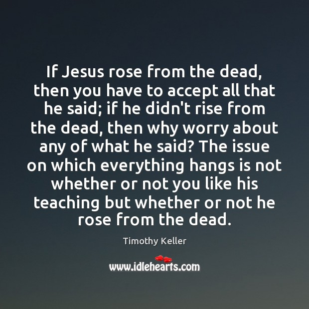 If Jesus rose from the dead, then you have to accept all Timothy Keller Picture Quote