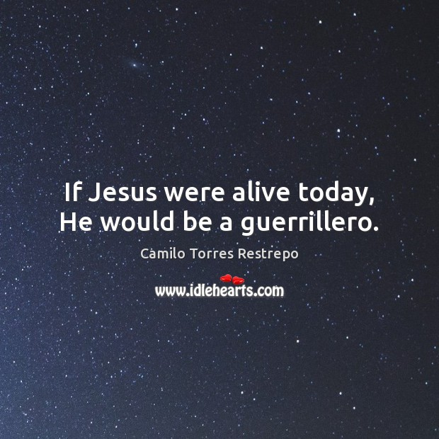 Image, If Jesus were alive today, He would be a guerrillero.