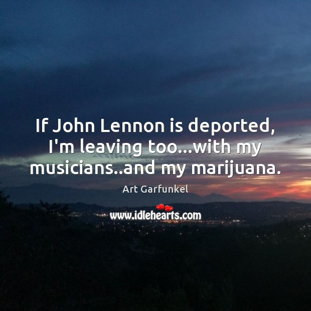 Image, If John Lennon is deported, I'm leaving too…with my musicians..and my marijuana.
