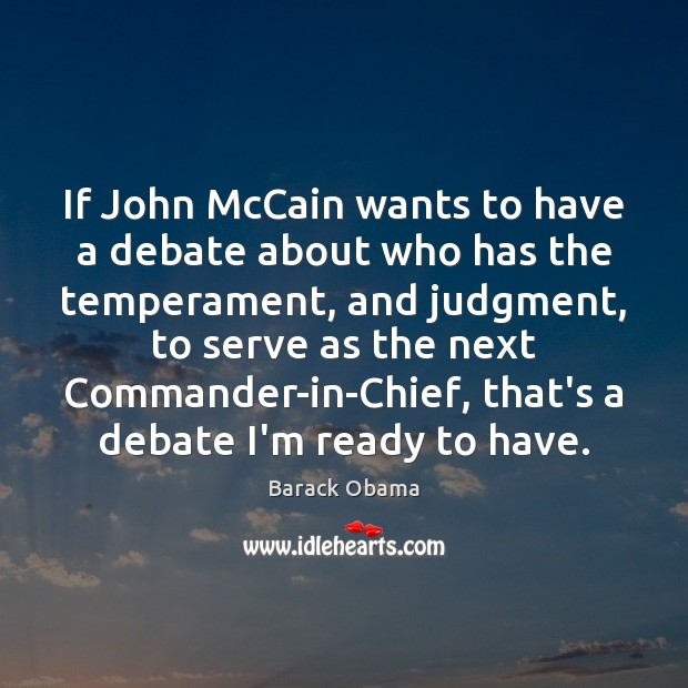 Image, If John McCain wants to have a debate about who has the