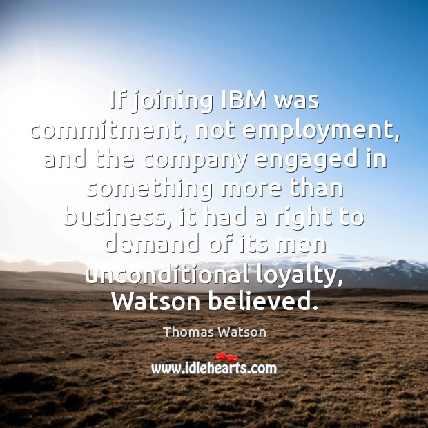 If joining IBM was commitment, not employment, and the company engaged in Image