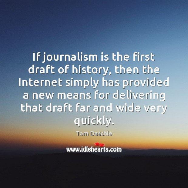 If journalism is the first draft of history, then the Internet simply Image