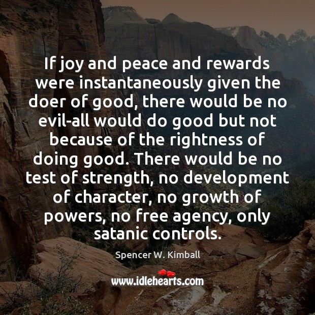 If joy and peace and rewards were instantaneously given the doer of Spencer W. Kimball Picture Quote
