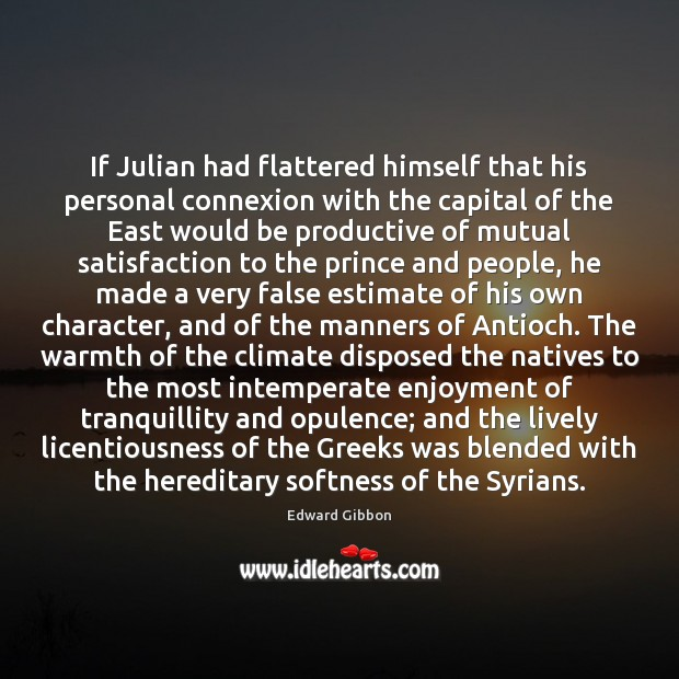 Image, If Julian had flattered himself that his personal connexion with the capital