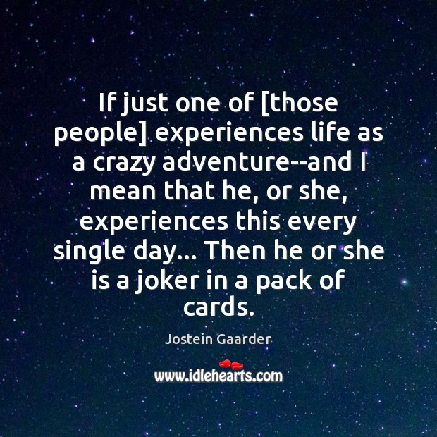 If just one of [those people] experiences life as a crazy adventure–and Image