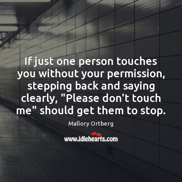 If just one person touches you without your permission, stepping back and Mallory Ortberg Picture Quote