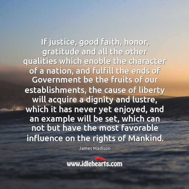 If justice, good faith, honor, gratitude and all the other qualities which Image