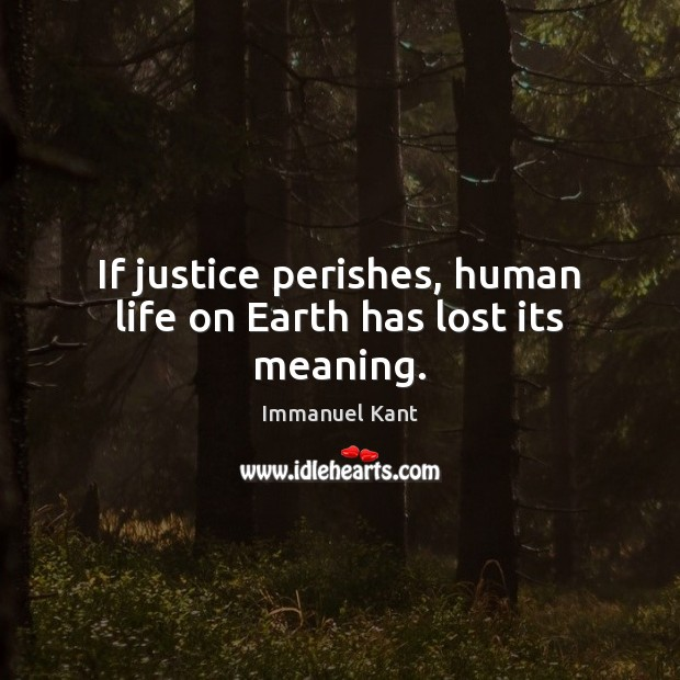 Image, If justice perishes, human life on Earth has lost its meaning.