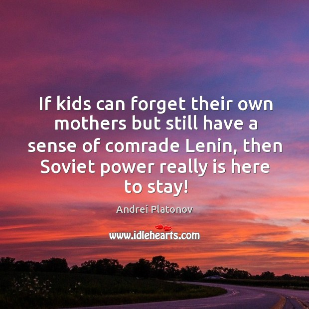 Image, If kids can forget their own mothers but still have a sense of comrade lenin, then soviet power really is here to stay!