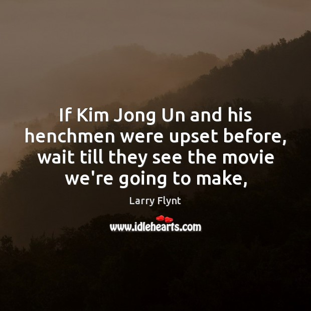 If Kim Jong Un and his henchmen were upset before, wait till Image