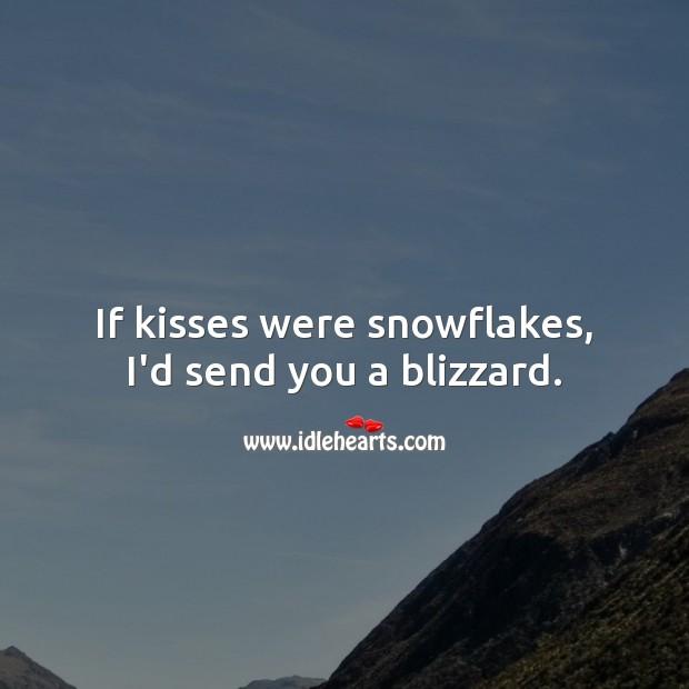 If kisses were snowflakes, i'd send you a blizzard. Flirt Messages Image