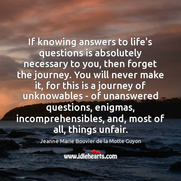 Image, If knowing answers to life's questions is absolutely necessary to you, then