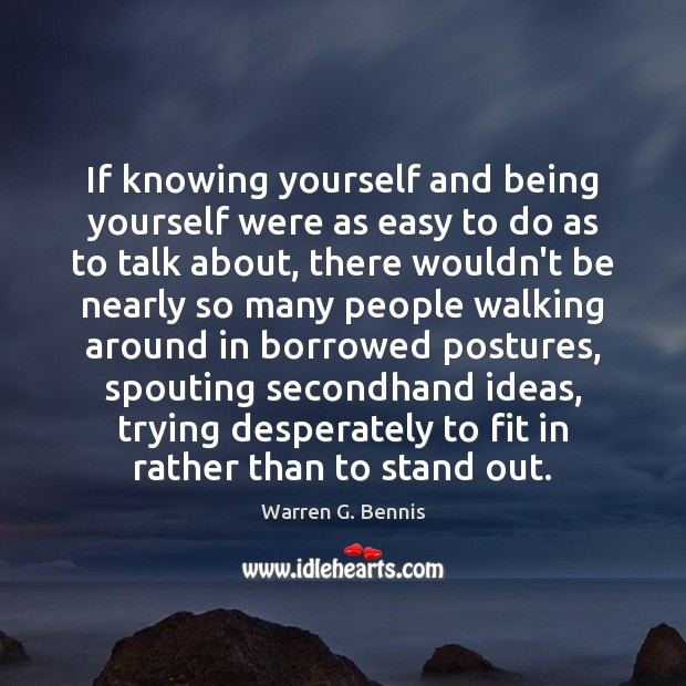 If knowing yourself and being yourself were as easy to do as Warren G. Bennis Picture Quote