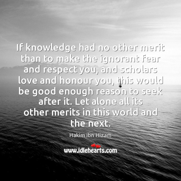 If knowledge had no other merit than to make the ignorant fear Image