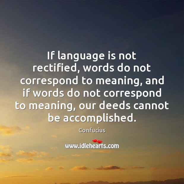 Image, If language is not rectified, words do not correspond to meaning, and