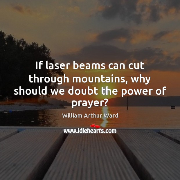 Image, If laser beams can cut through mountains, why should we doubt the power of prayer?