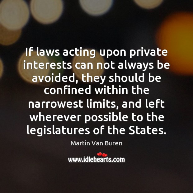 If laws acting upon private interests can not always be avoided, they Image