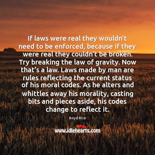 If laws were real they wouldn't need to be enforced, because Image