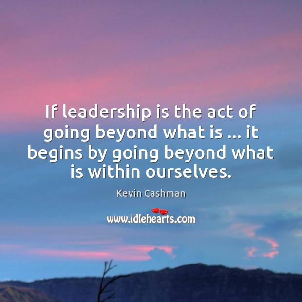 If leadership is the act of going beyond what is … it begins Leadership Quotes Image