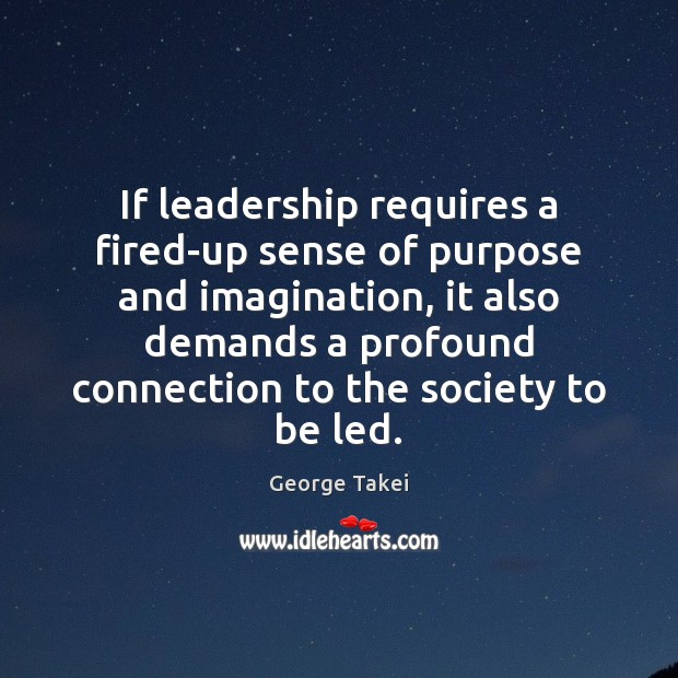 If leadership requires a fired-up sense of purpose and imagination, it also Image
