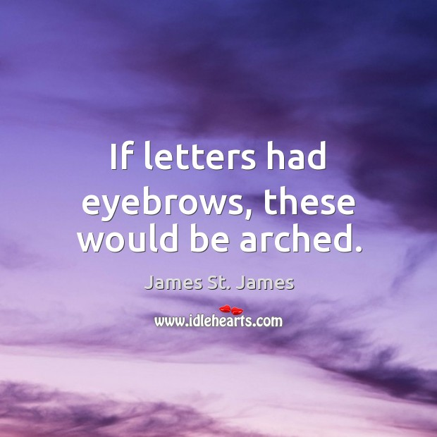 If letters had eyebrows, these would be arched. Image