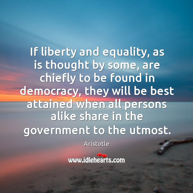 Image, If liberty and equality, as is thought by some, are chiefly to be found in democracy.