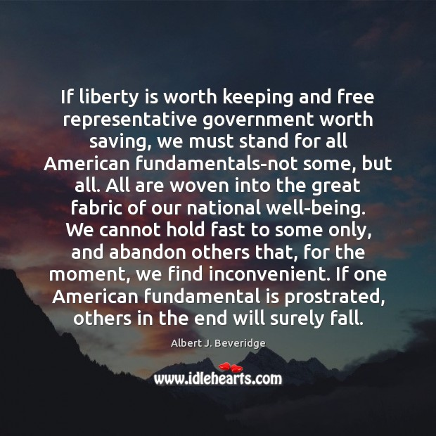 Image, If liberty is worth keeping and free representative government worth saving, we