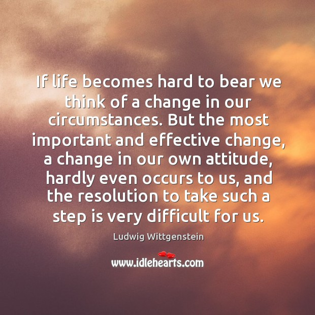 If life becomes hard to bear we think of a change in Image
