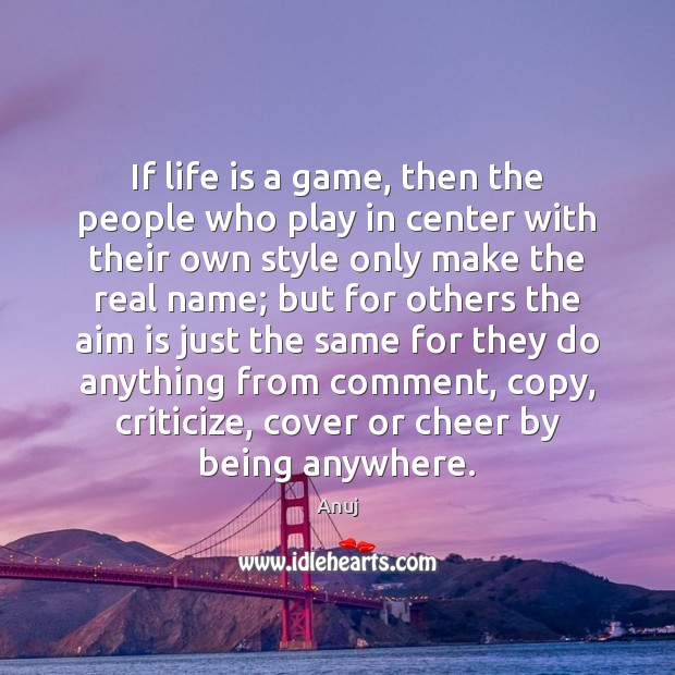 If life is a game, then the people who play in center Image