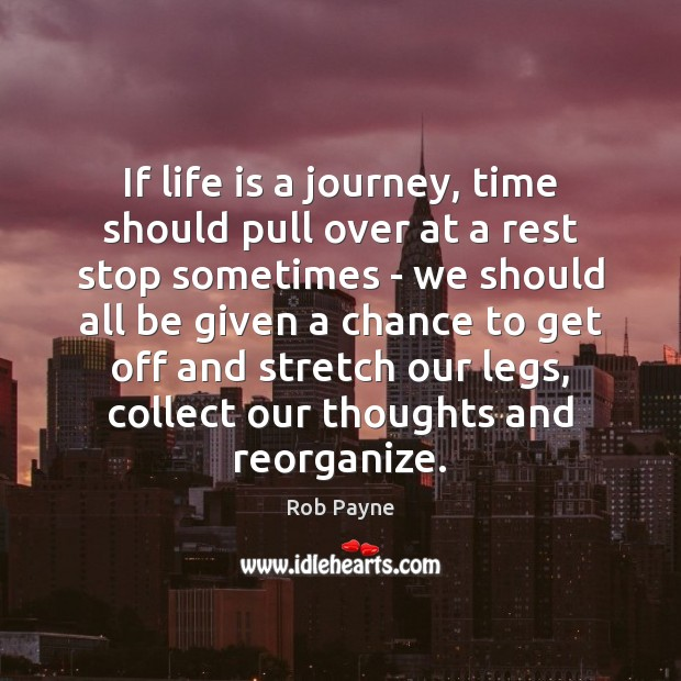 Image, If life is a journey, time should pull over at a rest
