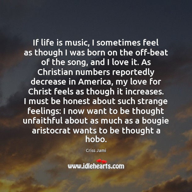 If life is music, I sometimes feel as though I was born Image