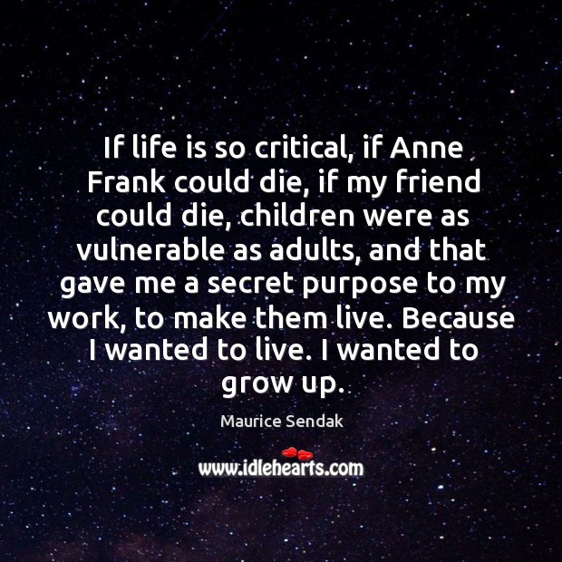 If life is so critical, if anne frank could die, if my friend could die, children were as vulnerable as adults Image